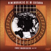 Remembranzas de mi Guitarra - music of Oscar Chilesottim, J.S. Bach, Miguel Llobet, Paquita Madriguera, Andres Segovia, Ponce, Castelnuovo Tedesco, Villa-Lobos, Sainz / Enric Madriguera, guitar