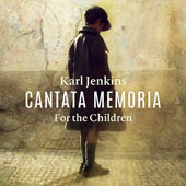 Karl Jenkins (b.1944): Cantata Memoria - For the Children / Karl Jenkins, Sinfonia Symru