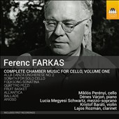 Ferenc Farkas (1905-2000): Complete Chamber Music with Cello, Vol. 1 / Miklos Perenyi, cello; Dénes Varjon, piano; Lucia Megyesi Schwartz, mz; Kristof Barati, violin; Lajos Rozman, clarinet