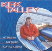 Kirk Talley: Net Breaking, Boat Sinking, Bountiful Blessings *