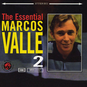 Marcos Valle: The Essential Marcos Valle, Vol. 2