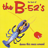 The B-52s: Dance This Mess Around: Best Of