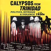 Various Artists: Calypsos From Trinidad: Politics, Intrigue and Violence in the 1930's