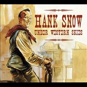 Hank Snow: Under Western Skies