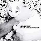 Grow Up: The Best Thing/Without Wings