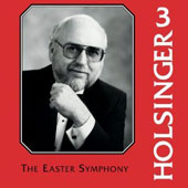 Symphonic Wind Music of David R. Holsinger, Vol. 3: The Easter Symphony