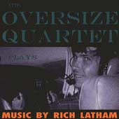 Oversize Quartet: Plays Music by Rich Latham