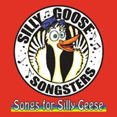 Silly Goose Songsters: Songs For Silly Geese