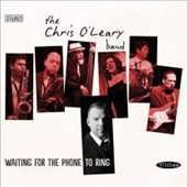 The Chris O'Leary Band: Waiting For the Phone To Ring
