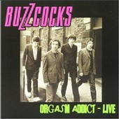 Buzzcocks: Orgasm Addict Live