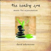 David Arkenstone: The  Healing Spa: Music For Rejuvenation [Digipak]