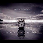 Tom Schuman: Reflections Over Time