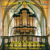 Organum Antiquum - A collection of early organ pieces leading up to the compositions of J.S. Bach / Helga Schauerte: organ