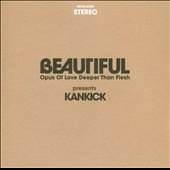 Kankick: Beautiful: Opus of Love, Deeper Than Flesh