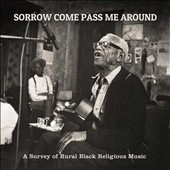 Various Artists: Sorrow Come Pass Me Around: A Survey of Rural Black Religious Music [Digipak]