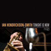 Ian Hendrickson-Smith: Tonight Is Now [Digipak]
