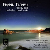 Frank Ticheli (b.1958): The Shore and other choral works / John Alexander Singers; Pacific Chorale