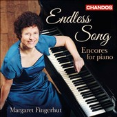 'Endless Song': Encores for Piano / Margaret Fingerhut, piano