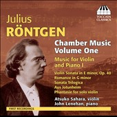 Julius Röntgen (1855-1932): Chamber Music, Vol. 1, works for violin & piano; solo violin / Atsuko Sahara, violin; Jaohn Lenehan, piano