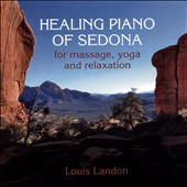Louis Landon: Healing Piano Of Sedona: For Massage, Yoga And Relaxation