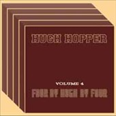 Hugh Hopper: Vol. 4: Four by Hugh by Four