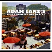 Adam Lane's Full Throttle Orchestra: Live in Ljubljana [Digipak]