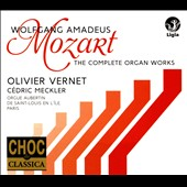 Mozart: The Complete Organ Works  / Olivier Vernet & Cedric Meckler, organ