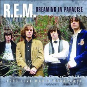 R.E.M.: Dreaming in Paradise: 1983 Live Radio Broadcast