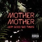 Mother Mother: Very Good Bad Thing [PA] *