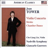 Joan Tower: Violin Conerto; Stroke; Chamber Dance