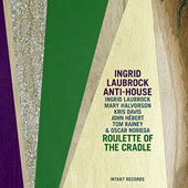 Ingrid Laubrock's Anti-House: Roulette of the Cradle *