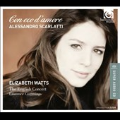 Alessandro Scarlatti: Con eco d'Amore - arias from cantatas, serenatas & operas / Elizabeth Watts, soprano; The English Consort, Cummings
