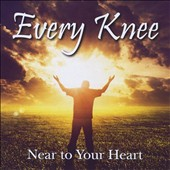Every Knee: Near to Your Heart