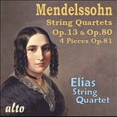 Mendelssohn: String Quartets, Opp. 13 & 80; Four Pieces, Op. 81 / Elias String Quartet