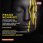 Franz Schmidt: Variations on a Hussar's Song; Fantasia for Piano and Orchestra; Chaconne for orchestra / Jasminca Stancul, piano; Rheinland-Pfalz Deutsche State PO, Rumpf
