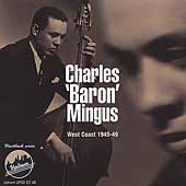 Charles Mingus: West Coast: 1945-1949