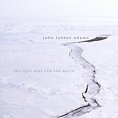 John Luther Adams: The Light that Fills the World, etc