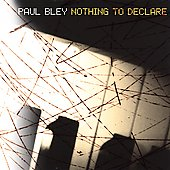 Paul Bley: Nothing to Declare