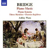 Bridge: Piano Sonata, Pensées fugitives, etc / Ashley Wass