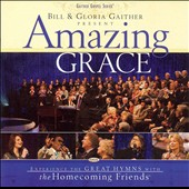 Bill Gaither (Gospel): Bill & Gloria Gaither Present: Amazing Grace
