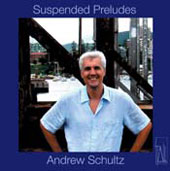 Andrew Schultz: Suspended Preludes, etc