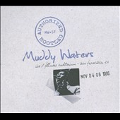 Muddy Waters: Authorized Bootleg: Live at the Fillmore Auditorium - San Francisco Nov 04-06 1966 [Digipak]