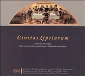 Civitas Lipsiarum: Early Music from the Ancient Leipzig