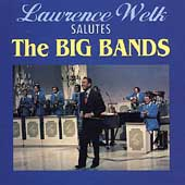 Lawrence Welk: Salutes the Big Bands