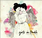 Girls in Trouble: Half You Half Me [Digipak]