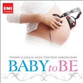 Baby to Be / Tender Classical Music for Your Unborn Baby
