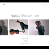 Solo - works for solo cello by Ysaye, Kodaly, Mayuzumi, Cassado / Francis Gouton, cello
