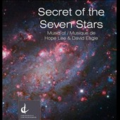 Secret of the Seven Stars: Music of Hope Lee & David Eagle / Stefan Husson, accordion; David Eagle, computer, Robert Aitken, flute