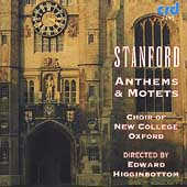 Stanford: Anthems, Motets / Higginbottom, New College Choir