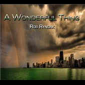 Rob Ryndak: A Wonderful Thing [Digipak]